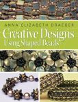 Book Cover Image. Title: Creative Designs Using Shaped Beads, Author: Anna Elizabeth Draeger
