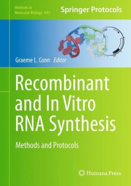 Recombinant and In Vitro RNA Synthesis: Methods and Protocols