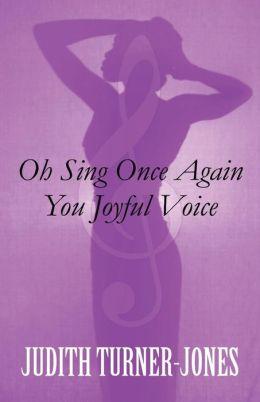 Oh Sing Once Again You Joyful Voice