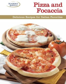 Pizza and Focaccia: Delicious Recipes for Italian Favorites
