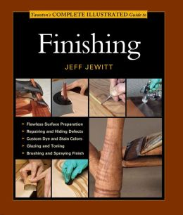 Taunton's Complete Illustrated Guide to Finishing