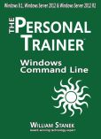 Book Cover Image. Title: Windows Command Line:  The Personal Trainer for Windows 8.1 Windows Server 2012 and Windows Server 2012 R2, Author: William Stanek