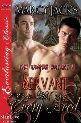 Servant to His Every Need [The Vampire District 8] (Siren Publishing Everlasting Classic ManLove)