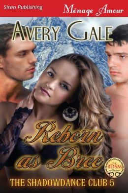 Reborn as Bree [The Shadowdance Club 5] (Siren Publishing Menage Amour)