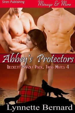 Abbey's Protectors [Beckett's Wolf Pack, Triad Mates 4] (Siren Publishing Menage & More)