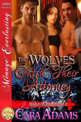 The Wolves Catch Their Attorney [Shape-Shifter Clinic 2] (Siren Publishing Menage Everlasting)