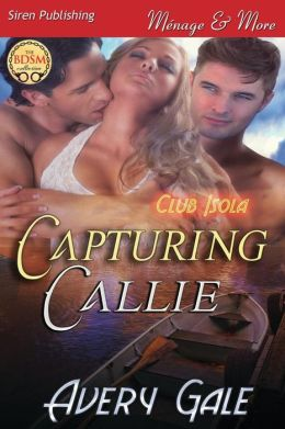Capturing Callie [Club Isola 1] (Siren Publishing Menage and More)