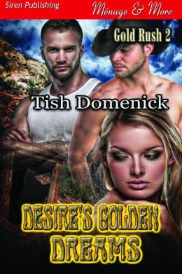 Desire's Golden Dreams [Gold Rush 2] (Siren Publishing Menage and More)