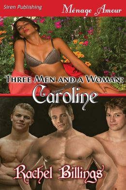 Three Men and a Woman: Caroline (Siren Publishing Menage Amour)