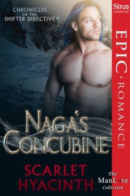 Naga's Concubine [Chronicles of the Shifter Directive 4] (Siren Publishing Epic Romance ManLove)