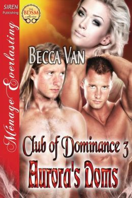 Aurora's Doms [Club of Dominance 3] (Siren Publishing Menage Everlasting)