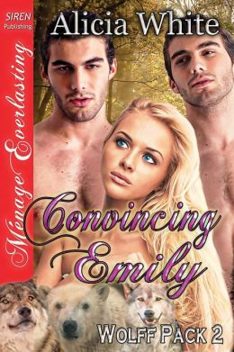 Convincing Emily [Wolff Pack 2] (Siren Publishing Menage Everlasting)