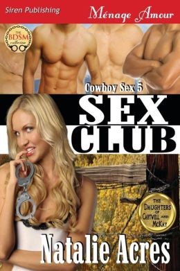 Sex Club [Cowboy Sex 5] (Siren Publishing Menage Amour)