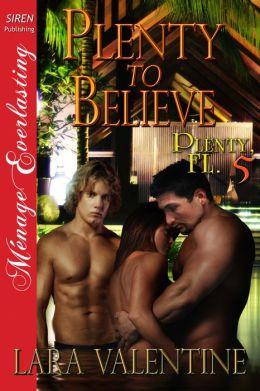 Plenty to Believe [Plenty, FL 5] (Siren Publishing Menage Everlasting)