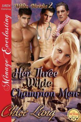 Her Three Wilde Champion Men [Wilde, Nevada 2] (Siren Publishing Menage Everlasting)
