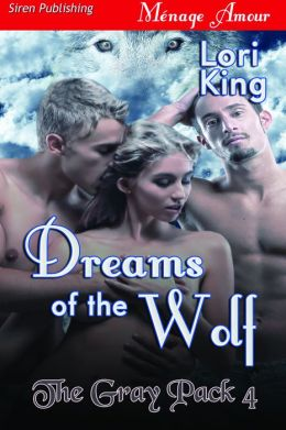 Dreams of the Wolf [The Gray Pack 4] (Siren Publishing Menage Amour)