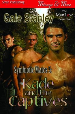 Symbiotic Mates 5: Kade and the Captives (Siren Publishing Menage and More ManLove)