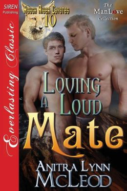 Loving a Loud Mate [Rough River Coyotes 10] (Siren Publishing Everlasting Classic Manlove)