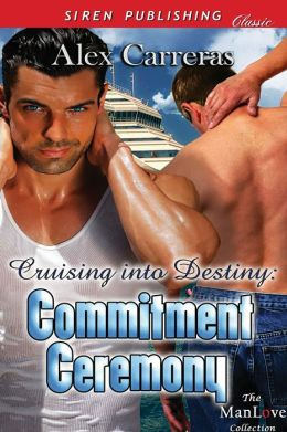 Cruising into Destiny: Commitment Ceremony [Sequel to Cruising with Destiny] (Siren Publishing Classic)
