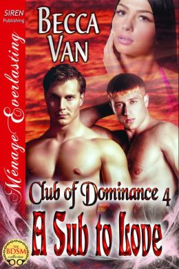 A Sub to Love [Club of Dominance 4] (Siren Publishing Menage Everlasting)