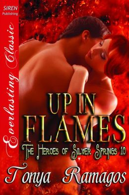 Up in Flames [The Heroes of Silver Springs 10] (Siren Publishing Everlasting Classic)