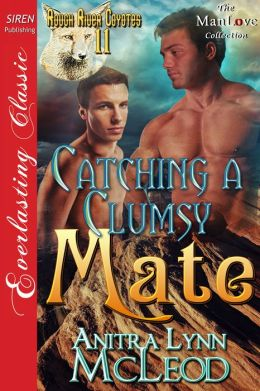 Catching a Clumsy Mate [Rough River Coyotes 11] (Siren Everlasting Classic ManLove)