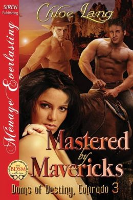 Mastered by Mavericks [Doms of Destiny, Colorado 3] (Siren Publishing Menage Everlasting)
