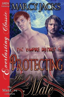 Protecting His Mate [The Vampire District 9] (Siren Publishing Everlasting Classic Manlove)