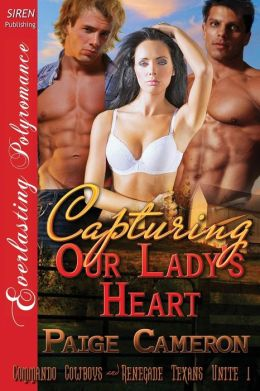 Capturing Our Lady's Heart [Commando Cowboys and Renegade Texans Unite 1] (Siren Publishing Everlasting Polyromance)