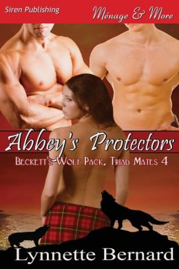 Abbey's Protectors [Beckett's Wolf Pack, Triad Mates 4] (Siren Publishing Menage and More)