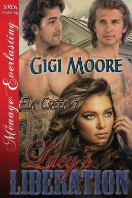 Lucy's Liberation [Elk Creek 2] (Siren Publishing Menage Everlasting)