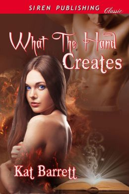 What the Hand Creates (Siren Publishing Classic)