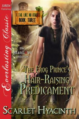 The Frog Prince's Hair-Raising Predicament [A Tail Like No Other: Book Three] (Siren Publishing Everlasting Classic ManLove)