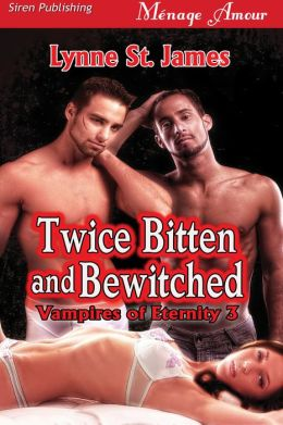 Twice Bitten and Bewitched [Vampires of Eternity 3] (Siren Publishing Menage Amour)