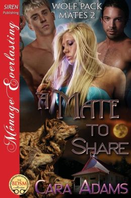 A Mate to Share [Wolf Pack Mates 2] (Siren Publishing Menage Everlasting)
