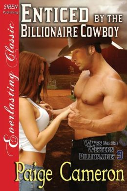 Enticed by the Billionaire Cowboy [Wives for the Western Billionaires 9] (Siren Publishing Everlasting Classic)