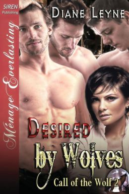 Desired by Wolves [Call of the Wolf 2] (Siren Publishing Menage Everlasting)