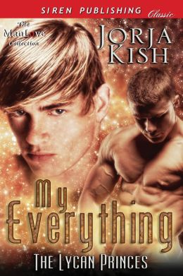 My Everything [The Lycan Princes] (Siren Publishing Classic ManLove)