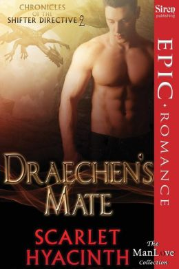 Draechen's Mate [Chronicles of the Shifter Directive 2] (Siren Publishing Epic Romance, Manlove)
