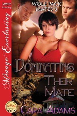 Dominating Their Mate [Wolf Pack Mates 3] (Siren Publishing Menage Everlasting)