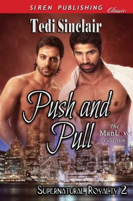 Push and Pull [Supernatural Royalty 2] (Siren Publishing Classic ManLove)