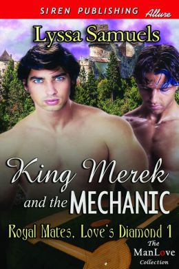 King Merek and the Mechanic [Royal Mates, Love's Diamond 1] (Siren Publishing Allure ManLove)