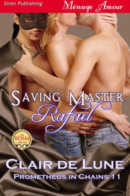 Saving Master Rafael [Prometheus in Chains 11] (Siren Publishing Menage Amour)