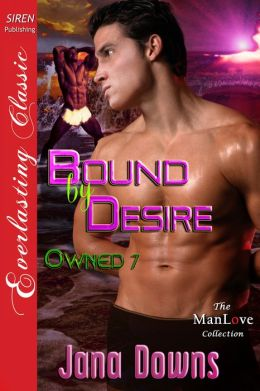 Bound by Desire [Owned 7] (Siren Publishing Everlasting Classic ManLove)