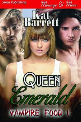 Queen Emerald [Vampire Food 1] (Siren Publishing Menage and More)