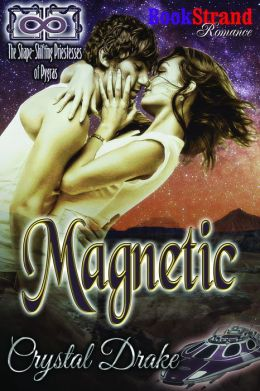 Magnetic [The Shape-Shifting Priestesses of Pygras Prequel] (BookStrand Publishing Mainstream)