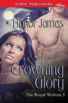 Crowning Glory [The Royal Wolves 3] (Siren Publishing Allure)