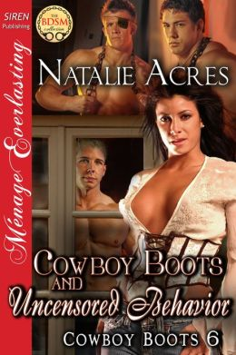 Cowboy Boots and Uncensored Behavior [Cowboy Boots 6] (Siren Publishing Menage Everlasting)