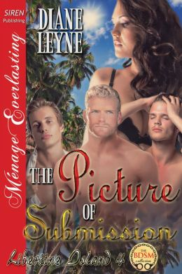 The Picture of Submission [Libertine Island 4] (Siren Publishing Menage Everlasting)