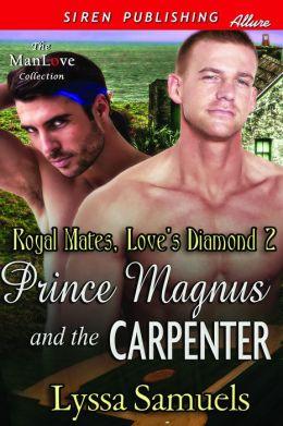 Prince Magnus and the Carpenter [Royal Mates, Love's Diamond 2] (Siren Publishing Allure ManLove)